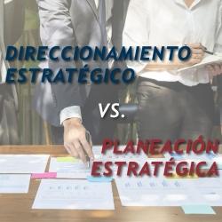 Direccionamiento estratégico o planeación estratégica. ¿Acaso no es lo mismo?